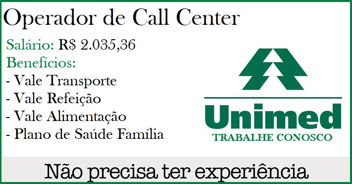 Unimed libera vagas para Operador(a) de Call Center ( Salário R$ 2.035,36 e Benefícios). Sem Experiência