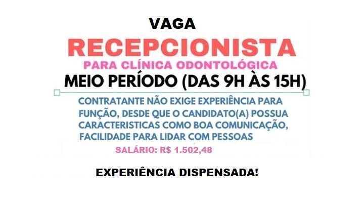 CONTRATA RECEPCIONISTA PARA CLÍNICA ODONTOLÓGICA: Salário de R$ 1.502,48. Local de trabalho: SP